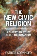 The New Civic Religion: A Christian Study Guide to Humanism Paperback