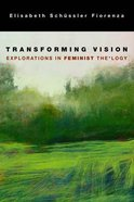 Transforming Vision: Exploration in Feminist Theology Paperback