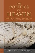 The Politics of Heaven: Women, Gender, and Empire in the Study of Paul Paperback