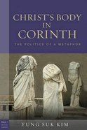Christ's Body in Corinth: The Politics of a Metaphor (Paul In Critical Contexts Series) Paperback