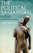 The Political Samaritan: How Power Hijacked a Parable Paperback