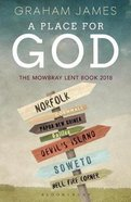 A Place For God: The Mowbray Lent Book 2018 Paperback