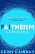 Faitheism: Why Christians and Atheists Have More in Common That You Think