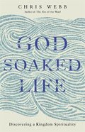 God Soaked Life: Discovering a Kingdom Spirituality Pb (Smaller)