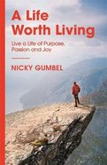 Life Worth Living, a - Live a Life of Purpose Passion and Joy, a (Alpha Course) Pb (Smaller)