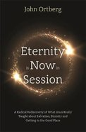 Eternity is Now in Session: A Radical Rediscovery of What Jesus Really Taught About Salvation, Eternity and Getting to the Good Place Pb (Larger)