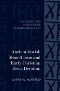 Ancient Jewish Monotheism and Early Christian Jesus-Devotion: The Context and Character of Christological Faith
