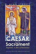 Caesar and the Sacrament: Baptism - a Rite of Resistance Paperback