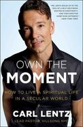 Own the Moment: How to Live a Spiritual Life in a Secular World Paperback