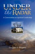 Under the Radar: A Conversation on Spiritual Leadership Paperback