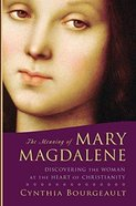 The Meaning of Mary Magdalene: Discovering the Woman At the Heart of Christianity Paperback