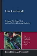 Has God Said?: Scripture, the Word of God, and the Crisis of Theological Authority (The Evangelical Theological Society Monograph Series) Paperback