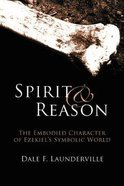 Spirit and Reason: The Embodied Character of Ezekiel's Symbolic Thinking Paperback