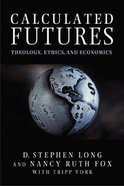 Calculated Futures: Theology, Ethics, and Economics Paperback