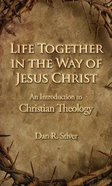 Life Together in the Way of Jesus Christ Paperback