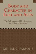 Body and Character in Luke and Acts: The Subversion of Physiognomy in Early Christianity Paperback