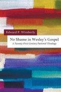 No Shame in Wesley's Gospel: A Twenty-First Century Pastoral Theology Paperback