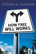 How Free Will Works: A Dualist Theory of Human Action Paperback
