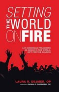 Setting the World on Fire: Lay Dominican Preachers as Grace in the World, Gift For the Church Paperback