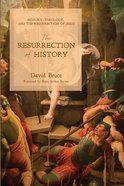 The Resurrection of History: History, Theology, and the Resurrection of Jesus Paperback