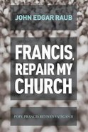 Francis, Repair My Church: Pope Francis Revives Vatican II Paperback