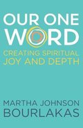 Our One Word: Creating Spiritual Joy and Depth Paperback
