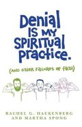 Denial is My Spiritual Practice: (And Other Failures Of Faith) Paperback