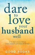 Dare to Love Your Husband Well eBook