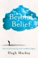 Beyond Belief: How We Find Meaning, With Or Without Religion