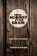 Going Against the Grain: Faith. Life. Adventure