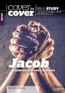 Jacob - Taking Hold of God's Blessing (Cover To Cover Bible Study Guide Series) Paperback