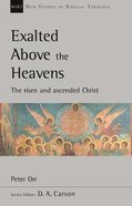 Exalted Above the Heavens: The Risen and Ascended Christ (New Studies In Biblical Theology Series) Paperback