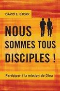 Nous Sommes Tous Disciples!: Participer a La Mission De Dieu Paperback