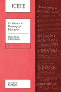 Excellence in Theological Education: Effective Training For Church Leaders (Icete Series) Paperback