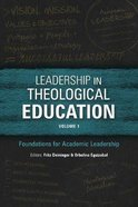 Leadership in Theological Education : Foundations For Academic Leadership (Volume 1) (Icete Series) Paperback