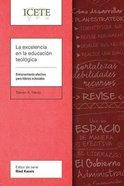 La Excelencia En La Educacion Teologica: Entrenamiento Efectivo Para Lideres Eclesiales (Icete Series) Paperback