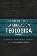 El Liderazgo En La Educaci N Teol Gica : Fundamentos Para El Liderazgo Acad Mico (Volumen 1) (Icete Series) Paperback