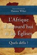 L'afrique D'aujourd'hui Et Les Eglises: Quels Defis? Paperback