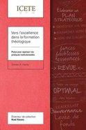 Vers L'excellence Dans La Formation Theologique: Pistes Pour Repenser Nos Pratiques Institutionnelles (Icete Series) Paperback