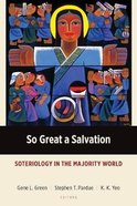 So Great a Salvation: Soteriology in the Majority World Paperback
