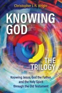 Knowing God - the Trilogy: Knowing Jesus, God the Father, and the Holy Spirit Through the Old Testament Paperback