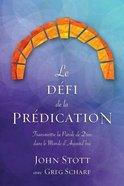 Le Defi De La Predication: Transmettre La Parole De Dieu Dans Le Monde D'aujourd'hui Paperback