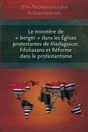 Ministere De 'Berger' Dans Les Eglises Protestantes De Madagascar, Fifohazana Et Reforme Dans Le Protestantisme Paperback