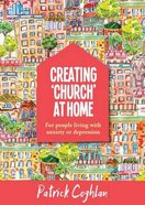 For People Living With Anxiety Or Depression (Creating 'Church' At Home Series) Paperback