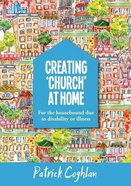 For the Housebound Due to Disability Or Illness (Creating 'Church' At Home Series)