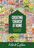 For the Elderly Housebound (Creating 'Church' At Home Series) Paperback