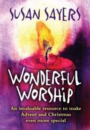 Wonderful Worship: An Invaluable Resource to Make Advent and Christmas Even More Special Paperback