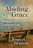 Abiding Grace: Prayers For Later in Life Paperback