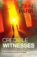Credible Witnesses: What People Thought of Jesus as Revealed in John's Gospel Paperback