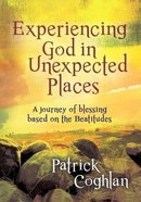 Experiencing God in Unexpected Places: A Journey of Blessing Based on the Beatitudes Paperback